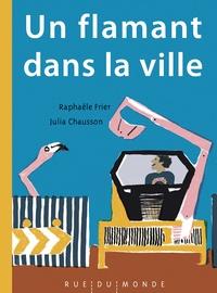Raphaële Frier et Julia Chausson - Un flamant dans la ville.