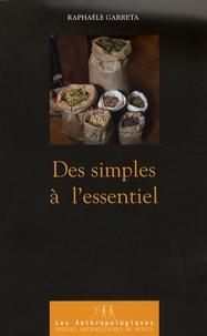 Raphaële Garreta - Des simples à l'essentiel - De l'herboristerie à l'aromathérapie, pratiques et représentations des plantes médicinales.