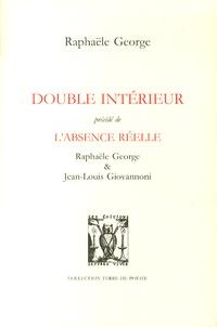 Raphaële George - Double intérieur précédé de L'absence réelle.
