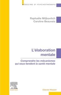 Raphaële Miljkovitch et Caroline Beauvais - L'élaboration mentale - Comprendre les mécanismes qui sous-tendent la santé mentale.