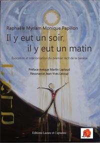 Raphaële Myriam Monique Papillon - Il y eut un soir, il y eut un matin - Evocation et intériorisation du premier récit de la Genèse.