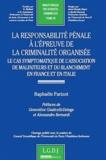 Raphaële Parizot - La responsabilité pénale à l'épreuve de la criminalité organisée - Le cas symptomatique de l'association de malfaiteurs et du blanchiment en France et en Italie.