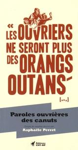 Raphaële Perret - Les ouvriers ne seront plus des orangs-outans... - Paroles ouvrières des canuts.