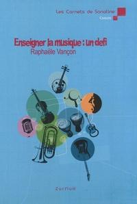 Raphaële Vançon - Enseigner la musique : un défi.