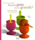 Raphaële Vidaling et Sonia Ezgulian - Et si on mettait les petits pots dans les grands ? - Recettes récréatives pour bouts d'chou de 6 mois à 3 ans.