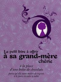Raphaële Vidaling - Le petit livre à offrir à sa grand-mère chérie - A la place d'une boîte de chocolats parce qu'elle aura moins de regrets à le faire circuler à table.