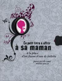 Raphaële Vidaling - Le petit livre à offrir à sa maman à la place d'un flacon d'eau de toilette - Parce qu'elle vaut mieux que ça.