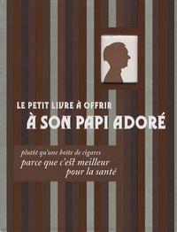 Raphaële Vidaling - Le petit livre à offrir à son papi adoré - Plutôt qu'une boîte de cigares parce que c'est meilleur pour la santé.
