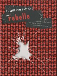 Raphaële Vidaling et Marianne Zuzula - Le petit livre à offrir à un rebelle.