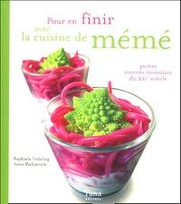 Raphaële Vidaling et Anna Pavlowitch - Pour en finir avec la cuisine de mémé - Petites recettes inventives du XXIe siècle.