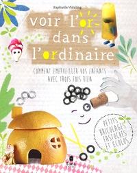 Raphaële Vidaling - Voir l'or dans l'ordinaire - Comment émerveiller vos enfants avec trois fois rien.