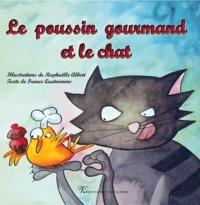 Raphaëlle Albert et France Quatromme - Le poussin gourmand et le chat.