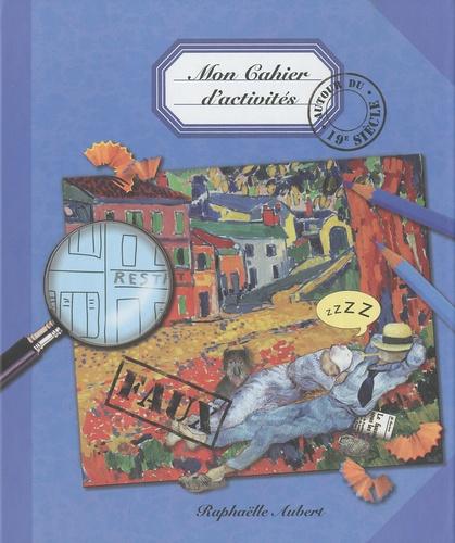 Raphaëlle Aubert - Mon cahier d'activités - Autour du 19e siecle.