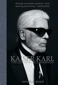Raphaëlle Bacqué - Kaiser Karl - The Life of Karl Lagerfeld.