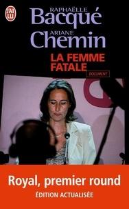 Raphaëlle Bacqué et Ariane Chemin - La femme fatale.