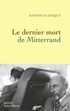 Raphaëlle Bacqué - Le dernier mort de Mitterrand.