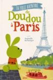 Raphaëlle Barbanègre - La folle aventure de Doudou à Paris.