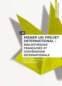 Raphaëlle Bats - Mener un projet international : bibliothèques françaises et coopération internationale.