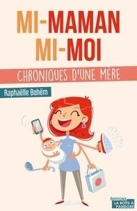 Raphaëlle Bohëm - Mi-maman, mi-moi.