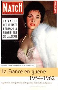 Raphaëlle Branche et Sylvie Thénault - La France en guerre 1954-1962 - Expériences métropolitaines de la guerre d'indépendance algérienne.