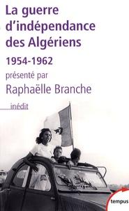Raphaëlle Branche - La guerre d'indépendance des Algériens (1954-1962).