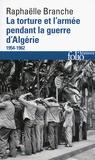 Raphaëlle Branche - La torture et l'armée pendant la guerre d'Algérie - 1954-1962.
