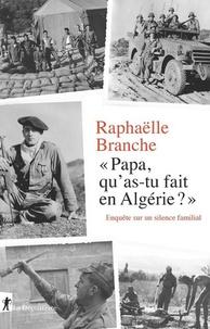 """Raphaëlle Branche - """"Papa, qu'as-tu fait en Algérie ?"""" - Enquête sur un silence familial."""