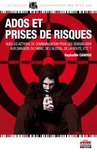 Raphaëlle Camous - Ados et prises de risques... Quelles actions de communication pour les sensibiliser aux dangers du tabac, de l'alcool, de la route, etc.?.