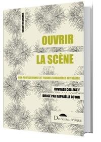 Raphaëlle Doyon - Ouvrir la scène - Non-professionnels et figures singulières au théâtre.