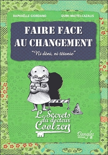 Raphaëlle Giordano et Izumi Mattei-Cazalis - Faire face au changement - Ni déni, ni tétanie.
