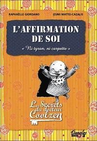Raphaëlle Giordano et Izumi Mattei-Cazalis - L'affirmation de soi - Les secrets du Dr Coolzen.