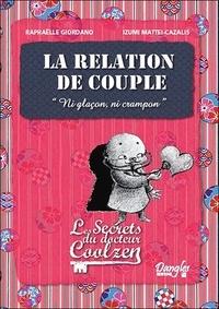 """Raphaëlle Giordano et Izumi Mattei-Cazalis - La relation de couple - """"Ni glaçon, ni crampon"""", Les secrets du docteur Coolzen."""