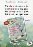 Raphaëlle Giordano - Ta deuxieme vie commence quand tu comprends que tu n'en as qu'une.