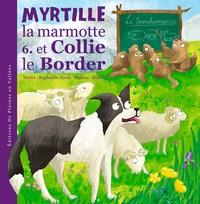 Raphaëlle Jessic - Myrtille la marmotte et Collie le border - Tome 6.