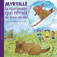 Raphaëlle Jessic et  BuBöl - Myrtille la marmotte qui rêvait de faire du ski.