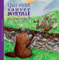 Raphaëlle Jessic et Alice Strub - Qui veut sauver Myrtille la marmotte ?.