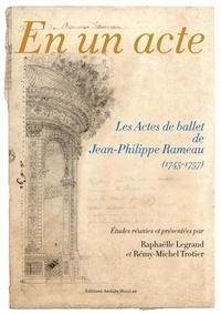 Raphaëlle Legrand et Rémy-Michel Trotier - En un acte - Les Actes de ballet de Jean-Philippe Rameau (1745-1757).