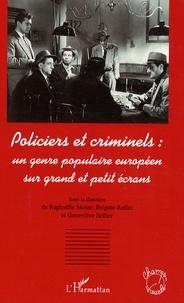 Raphaëlle Moine et Brigitte Rollet - Policiers et criminels : un genre populaire européen sur grand et petit écrans.