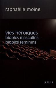 Raphaëlle Moine - Vies héroïques - Biopics masculins, biopics féminins.