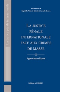 Raphaëlle Nollez-Goldbach et Julie Saada - La justice pénale internationale face aux crimes de masse - Approches critiques.