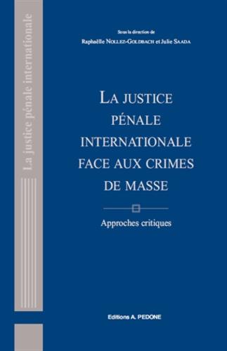 Raphaëlle Nollez-Goldbach et Julie Saada - La justice pénale internationale face aux crimes de masse - Approches critiques.