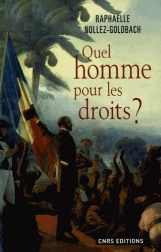 Raphaëlle Nollez-Goldbach - Quel homme pour les droits ? - Les droits de l'homme à l'épreuve de la figure de l'étranger.