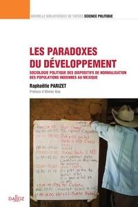 Raphaëlle Parizet - Les paradoxes du développement - Sociologie politique des dispositifs de normalisation des populations indiennes au Mexique.