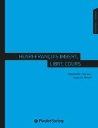 Raphaëlle Pireyre et Quentin Mével - Henri-François Imbert, libre cours.