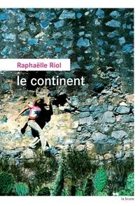 Raphaëlle Riol - Le continent.