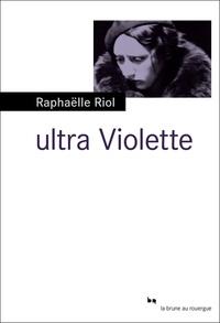 Raphaëlle Riol - Ultra Violette.