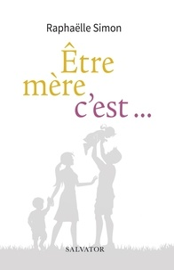 Raphaëlle Simon - Etre mère, c´est....