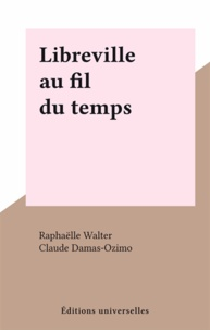 Raphaëlle Walter et Claude Damas-Ozimo - Libreville au fil du temps.