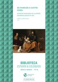 Raquel Tovar Pulido - De humilde e ilustre cuna: retratos familiares de la España Moderna (siglos XV-XIX).