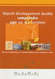 RARE - Objectif développement durable : Comprendre & agir sur son territoire - Retours d'expériences et recommandations pour l'Agenda 21 local.